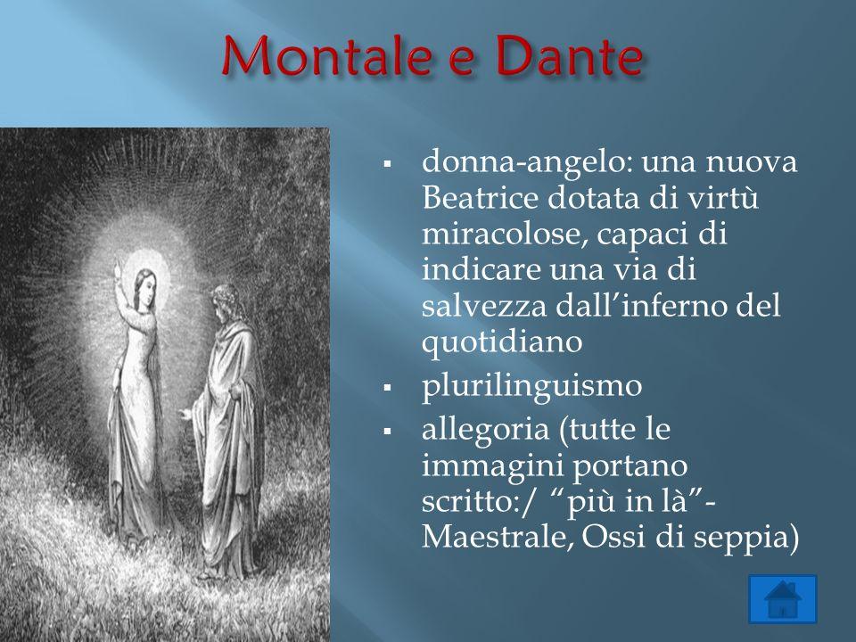 Montale e Dante donna-angelo: una nuova Beatrice dotata di virtù miracolose, capaci di indicare una via di salvezza dall'inferno del quotidiano.
