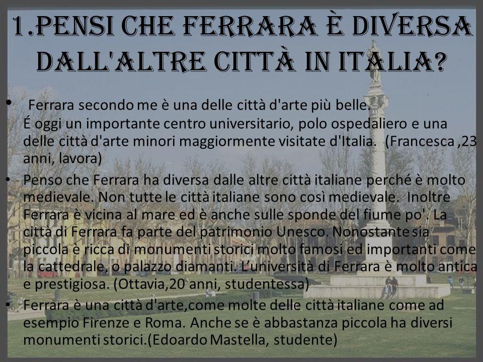 1.Pensi che Ferrara è diversa dall altre città in Italia