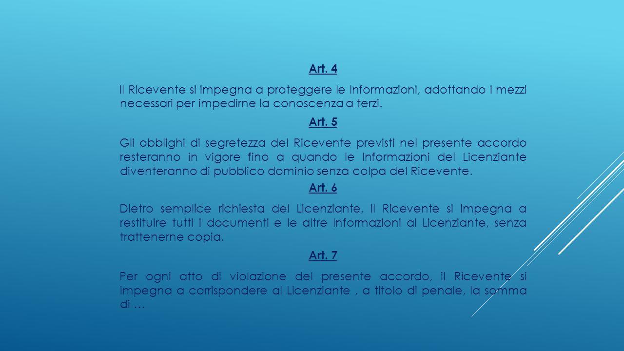 Art. 4 Il Ricevente si impegna a proteggere le Informazioni, adottando i mezzi necessari per impedirne la conoscenza a terzi.