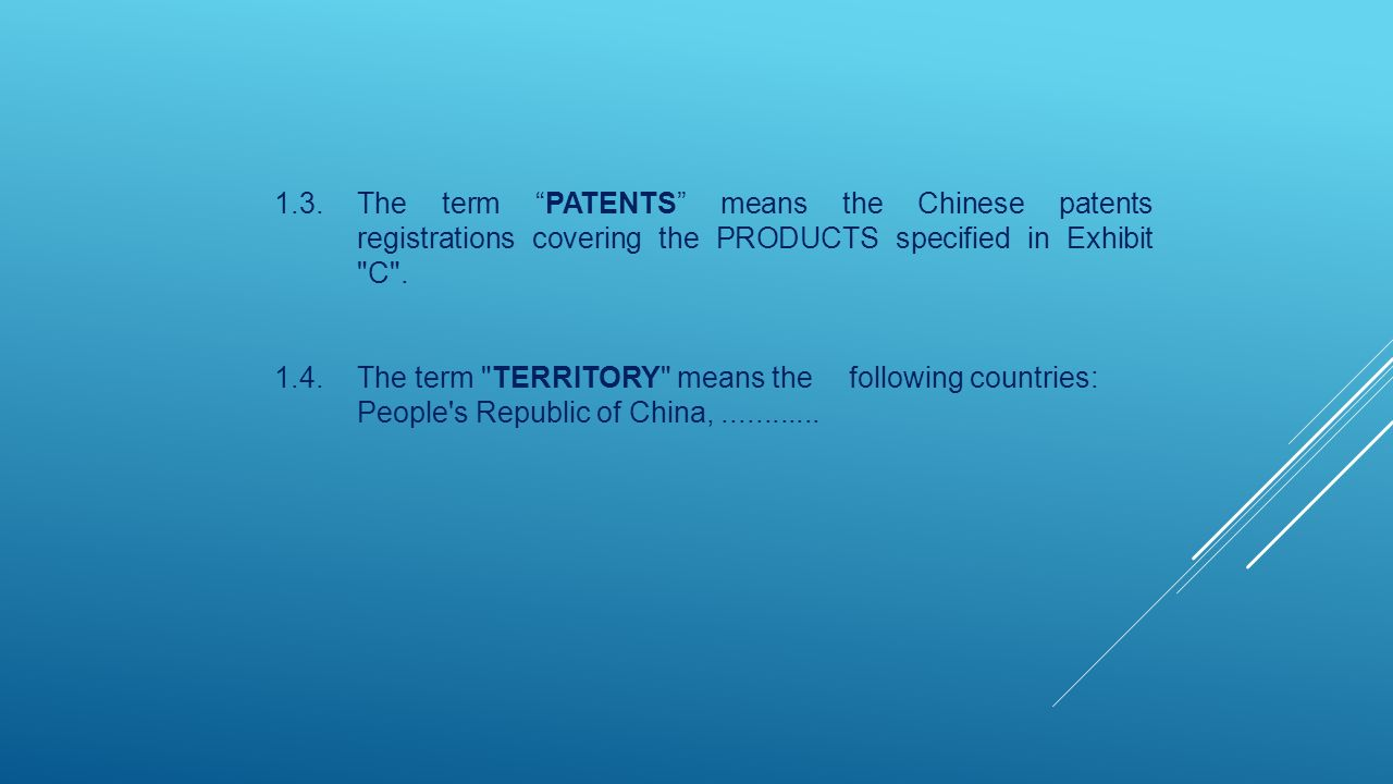 1.3. The term PATENTS means the Chinese patents registrations covering the PRODUCTS specified in Exhibit C .
