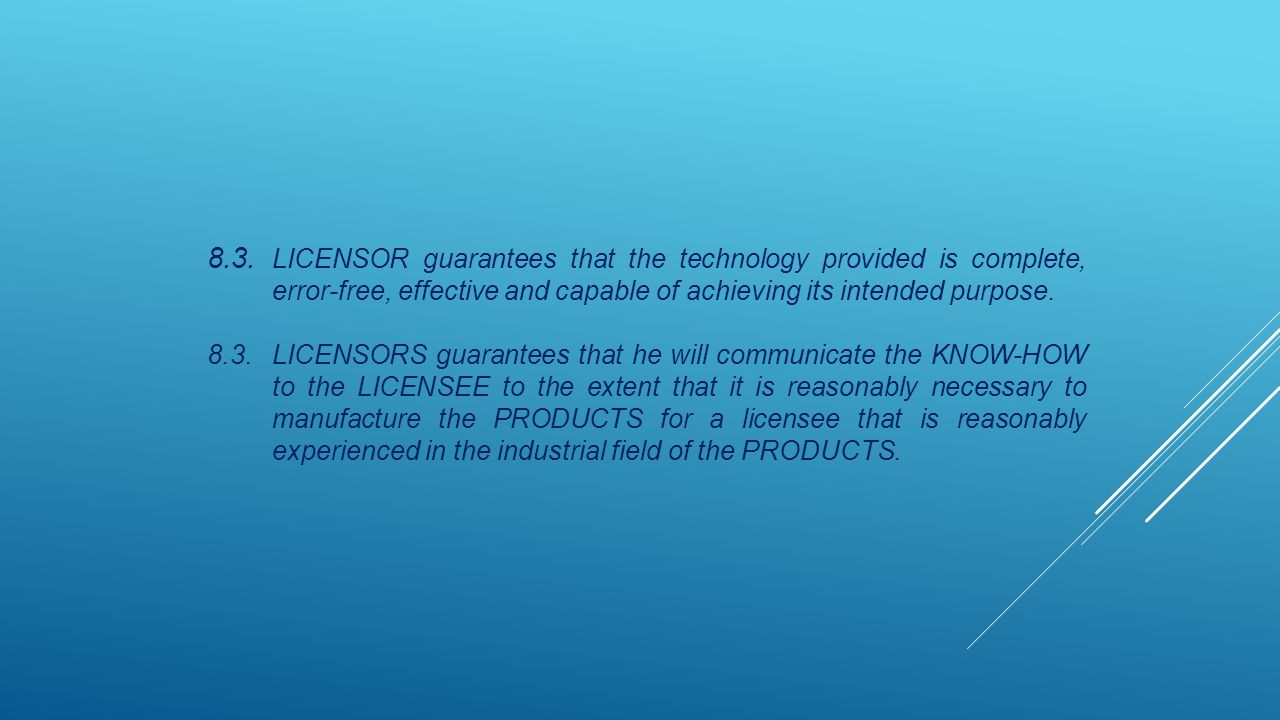 8.3. LICENSOR guarantees that the technology provided is complete, error-free, effective and capable of achieving its intended purpose.