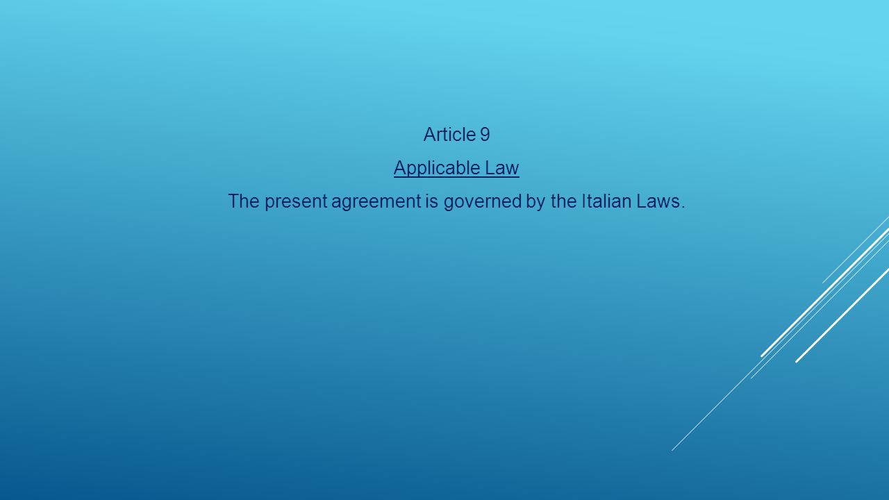 The present agreement is governed by the Italian Laws.