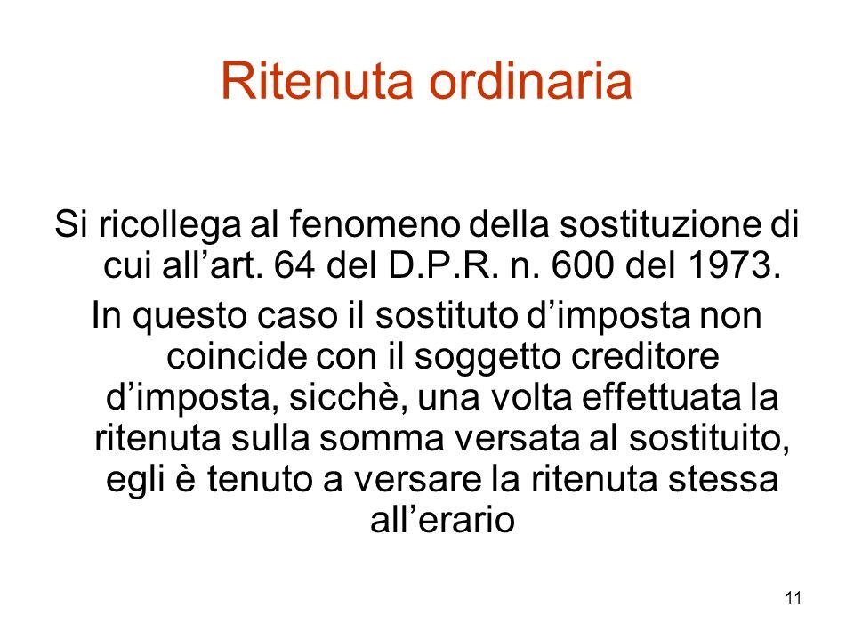Ritenuta ordinaria Si ricollega al fenomeno della sostituzione di cui all'art. 64 del D.P.R. n. 600 del 1973.