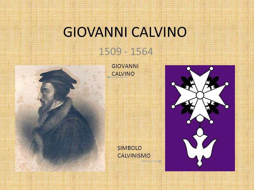 GIOVANNI CALVINO 1509 - 1564 GIOVANNI CALVINO SIMBOLO CALVINISMO