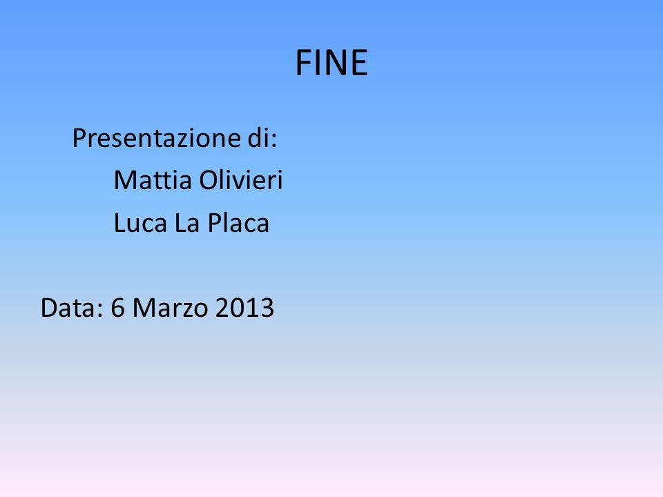 FINE Presentazione di: Mattia Olivieri Luca La Placa Data: 6 Marzo 2013