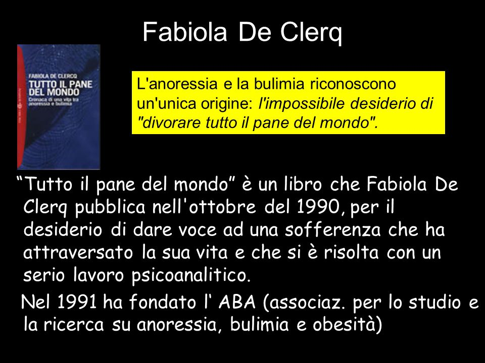 Fabiola De Clerq L anoressia e la bulimia riconoscono un unica origine: l impossibile desiderio di divorare tutto il pane del mondo .