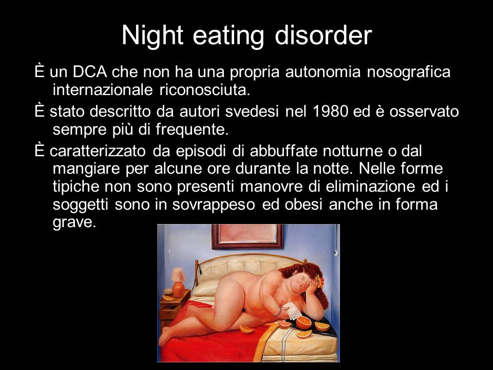 Night eating disorder È un DCA che non ha una propria autonomia nosografica internazionale riconosciuta.