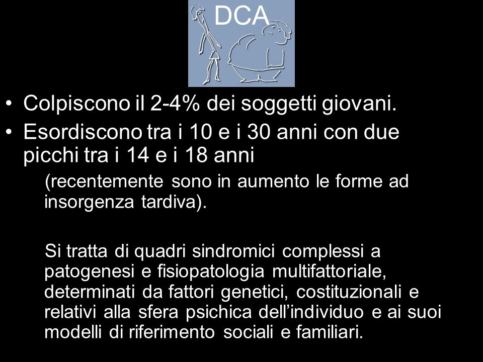DCA Colpiscono il 2-4% dei soggetti giovani.