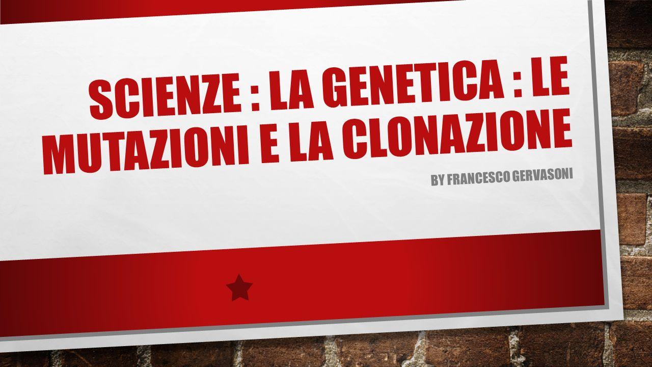 Scienze : La genetica : Le mutazioni e la clonazione