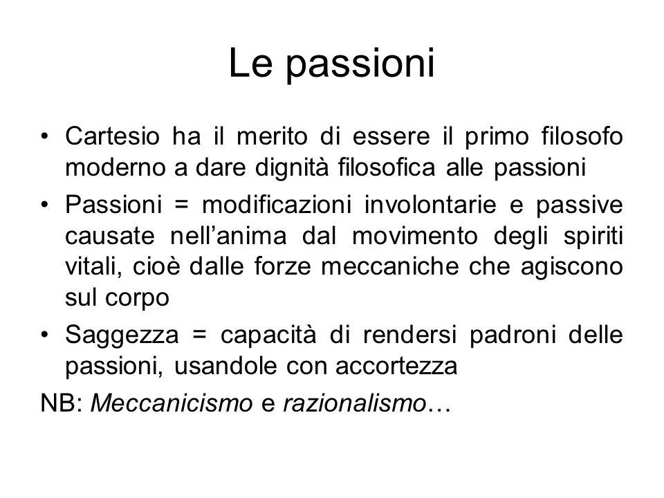 Le passioni Cartesio ha il merito di essere il primo filosofo moderno a dare dignità filosofica alle passioni.