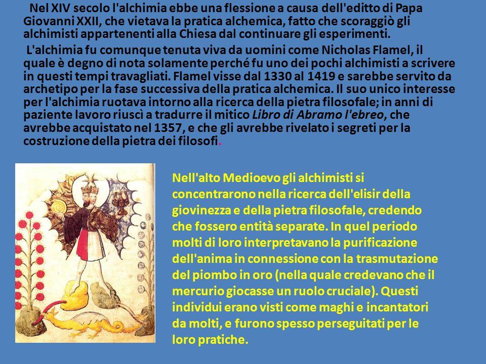 Nel XIV secolo l alchimia ebbe una flessione a causa dell editto di Papa Giovanni XXII, che vietava la pratica alchemica, fatto che scoraggiò gli alchimisti appartenenti alla Chiesa dal continuare gli esperimenti. L alchimia fu comunque tenuta viva da uomini come Nicholas Flamel, il quale è degno di nota solamente perché fu uno dei pochi alchimisti a scrivere in questi tempi travagliati. Flamel visse dal 1330 al 1419 e sarebbe servito da archetipo per la fase successiva della pratica alchemica. Il suo unico interesse per l alchimia ruotava intorno alla ricerca della pietra filosofale; in anni di paziente lavoro riuscì a tradurre il mitico Libro di Abramo l ebreo, che avrebbe acquistato nel 1357, e che gli avrebbe rivelato i segreti per la costruzione della pietra dei filosofi.