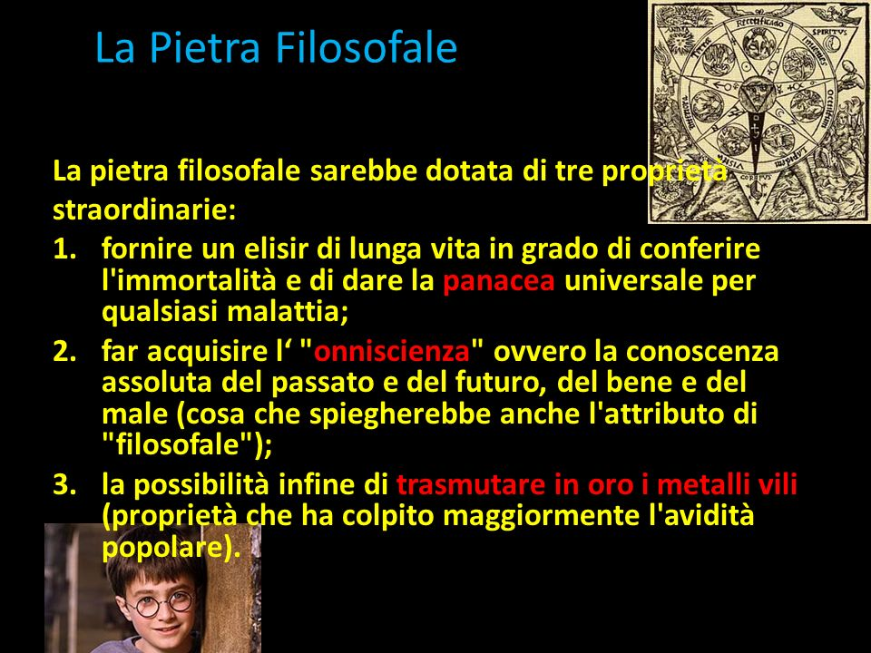 La Pietra Filosofale La pietra filosofale sarebbe dotata di tre proprietà. straordinarie: