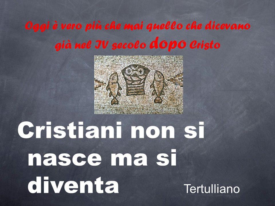 Cristiani non si nasce ma si diventa Tertulliano