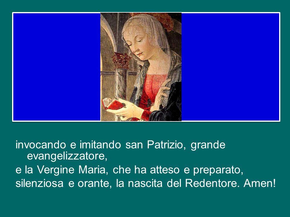 invocando e imitando san Patrizio, grande evangelizzatore, e la Vergine Maria, che ha atteso e preparato, silenziosa e orante, la nascita del Redentore.