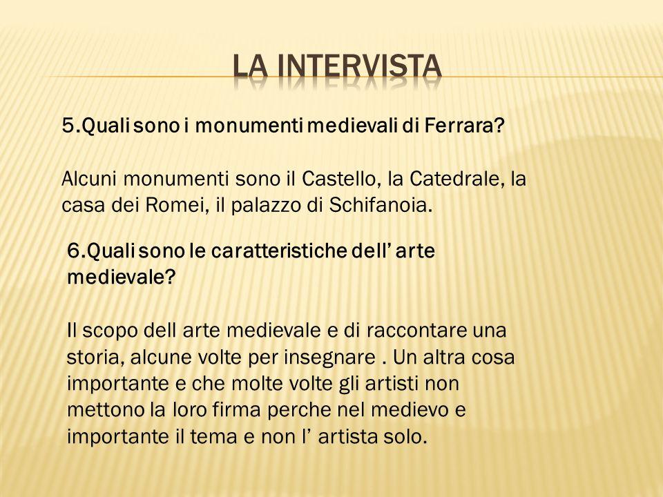La intervista 5.Quali sono i monumenti medievali di Ferrara