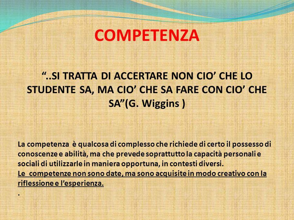 COMPETENZA ..SI TRATTA DI ACCERTARE NON CIO' CHE LO STUDENTE SA, MA CIO' CHE SA FARE CON CIO' CHE SA (G. Wiggins )