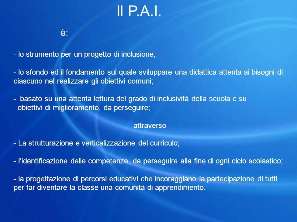 Il P.A.I. è: - lo strumento per un progetto di inclusione;