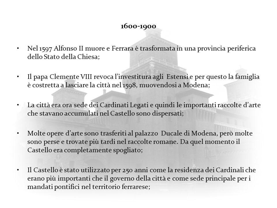 1600-1900 Nel 1597 Alfonso II muore e Ferrara è trasformata in una provincia periferica dello Stato della Chiesa;