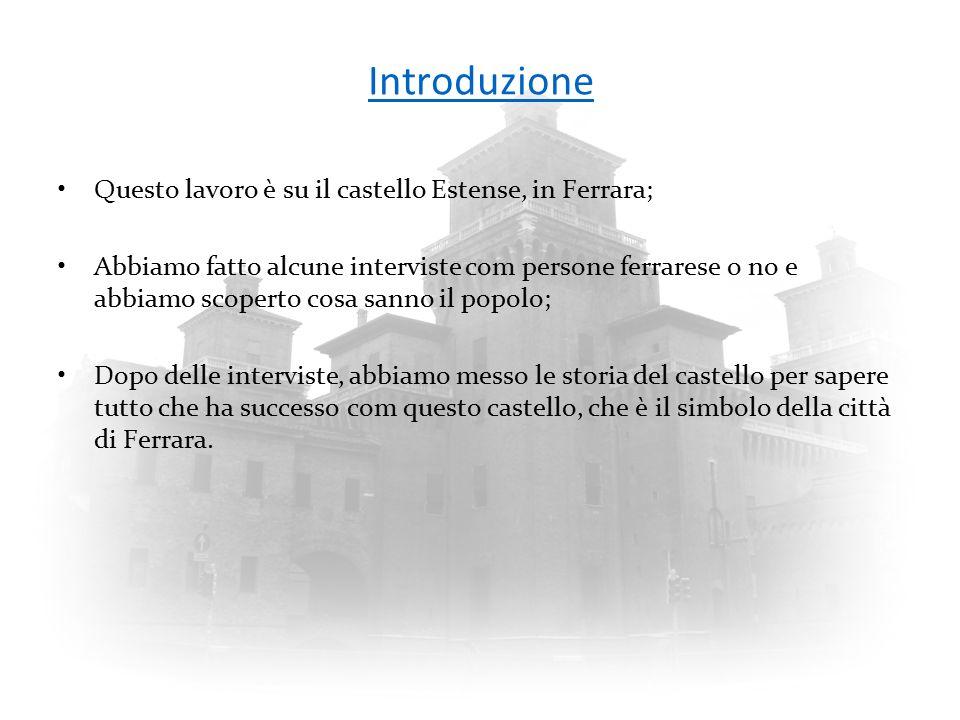 Introduzione Questo lavoro è su il castello Estense, in Ferrara;