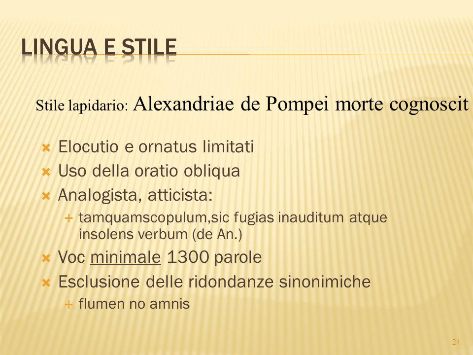 Lingua e stile Elocutio e ornatus limitati Uso della oratio obliqua