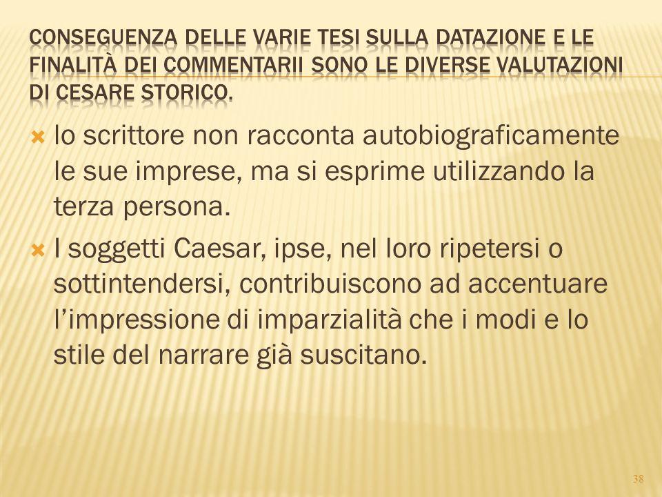 Conseguenza delle varie tesi sulla datazione e le finalità dei Commentarii sono le diverse valutazioni di Cesare storico.