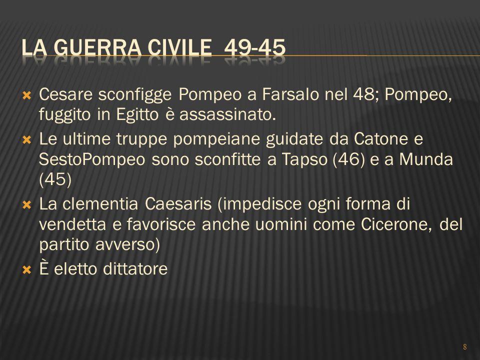 La guerra civile 49-45 Cesare sconfigge Pompeo a Farsalo nel 48; Pompeo, fuggito in Egitto è assassinato.