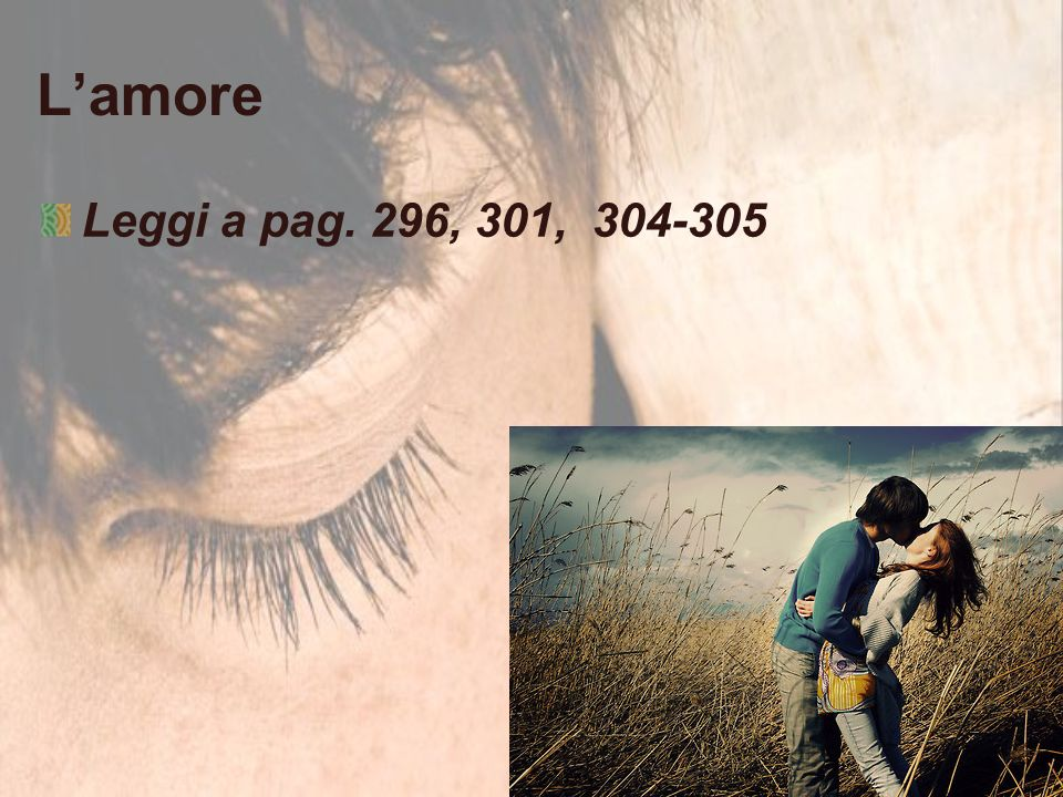L'amore Leggi a pag. 296, 301, 304-305