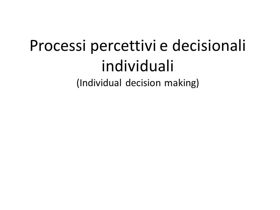 Processi percettivi e decisionali individuali (Individual decision making)
