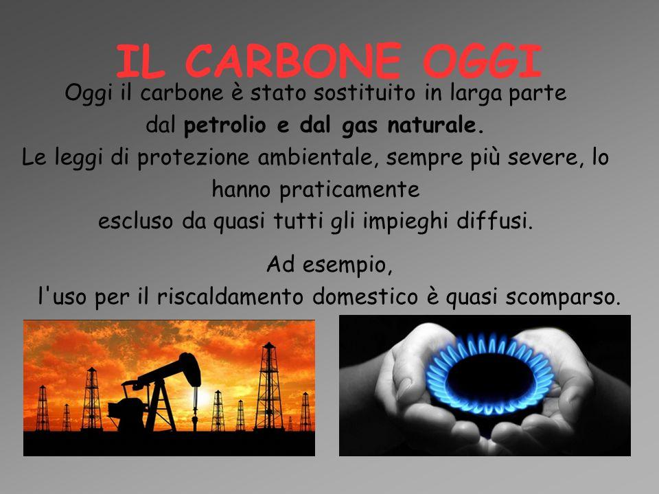 IL CARBONE OGGI Oggi il carbone è stato sostituito in larga parte