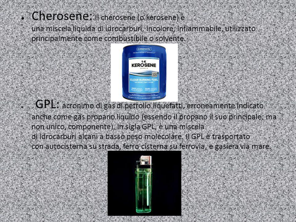 Cherosene: Il cherosene (o kerosene) è una miscela liquida di idrocarburi, incolore, infiammabile, utilizzato principalmente come combustibile o solvente.