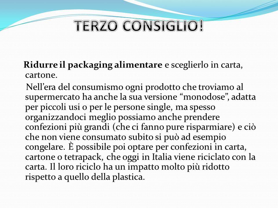 TERZO CONSIGLIO! Ridurre il packaging alimentare e sceglierlo in carta, cartone.