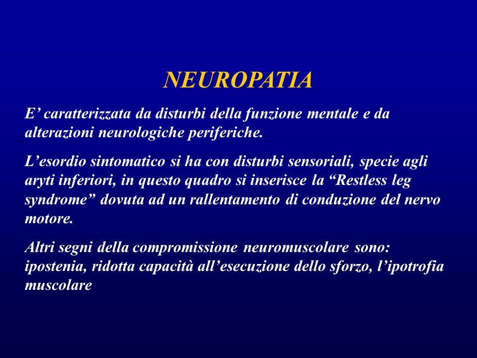 NEUROPATIA E' caratterizzata da disturbi della funzione mentale e da alterazioni neurologiche periferiche.