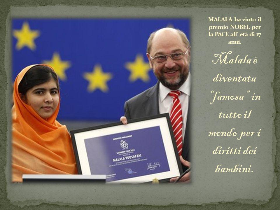MALALA ha vinto il premio NOBEL per la PACE all' età di 17 anni.