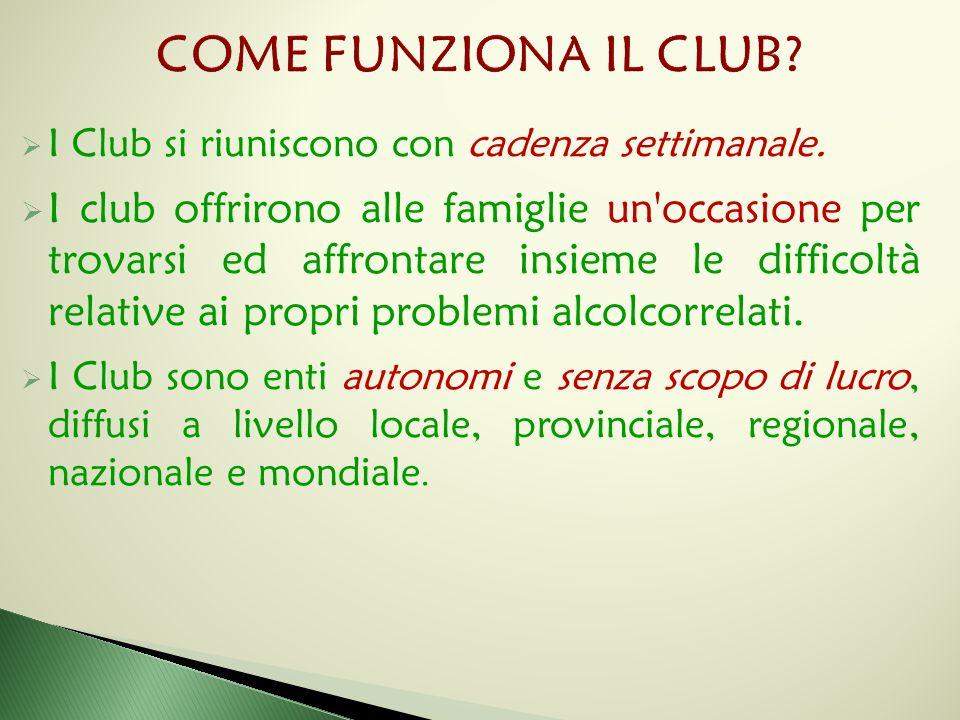 COME FUNZIONA IL CLUB I Club si riuniscono con cadenza settimanale.