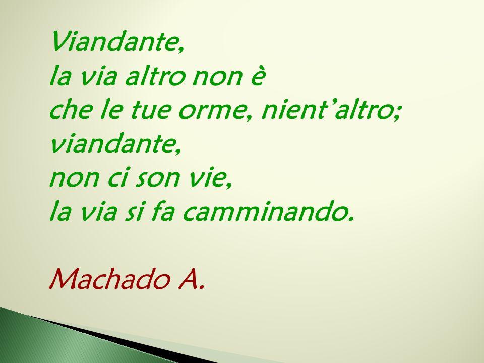 Machado A. Viandante, la via altro non è che le tue orme, nient'altro;
