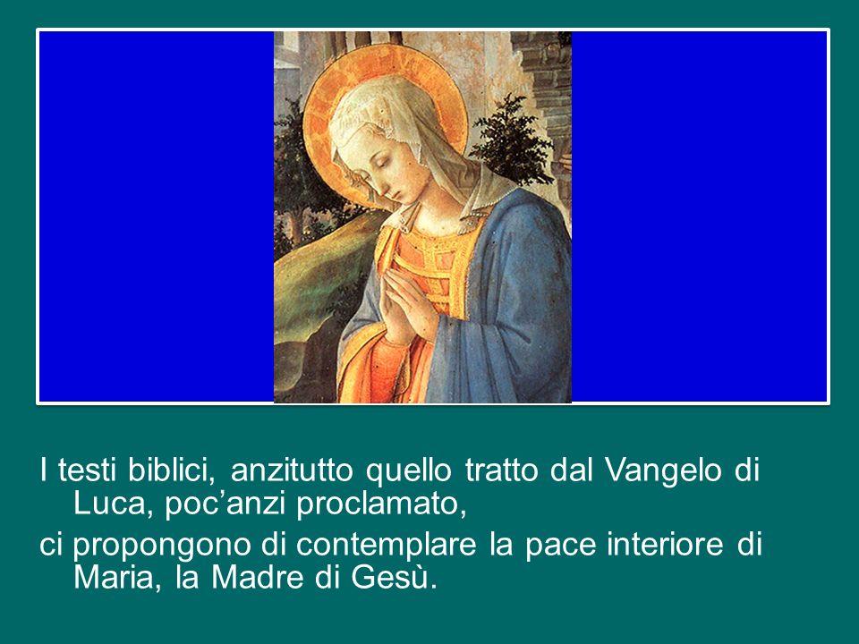 I testi biblici, anzitutto quello tratto dal Vangelo di Luca, poc'anzi proclamato, ci propongono di contemplare la pace interiore di Maria, la Madre di Gesù.