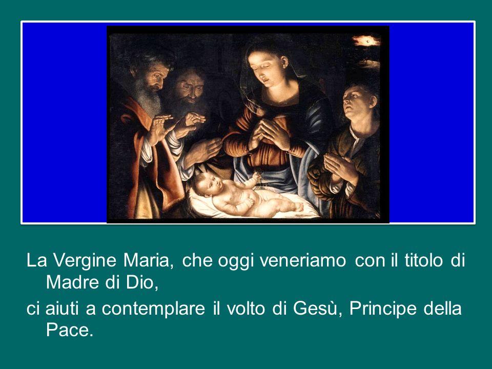 La Vergine Maria, che oggi veneriamo con il titolo di Madre di Dio, ci aiuti a contemplare il volto di Gesù, Principe della Pace.
