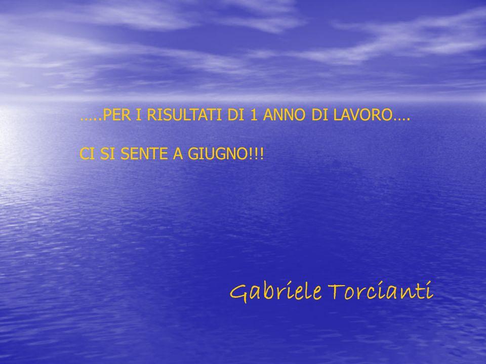 Gabriele Torcianti …..PER I RISULTATI DI 1 ANNO DI LAVORO….