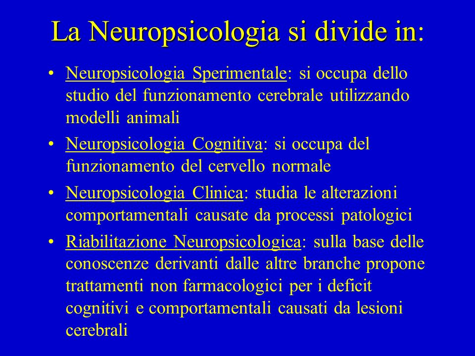 La Neuropsicologia si divide in: