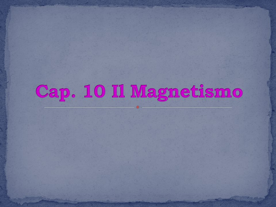 Cap. 10 Il Magnetismo