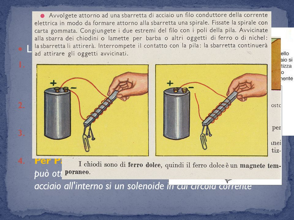 La magnetizzazione La magnetizzazione si può ottenere in tre modi: