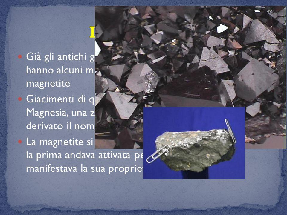 La Magnetite Già gli antichi greci conoscevano la capacità che hanno alcuni minerali di attrarre il ferro come la magnetite.