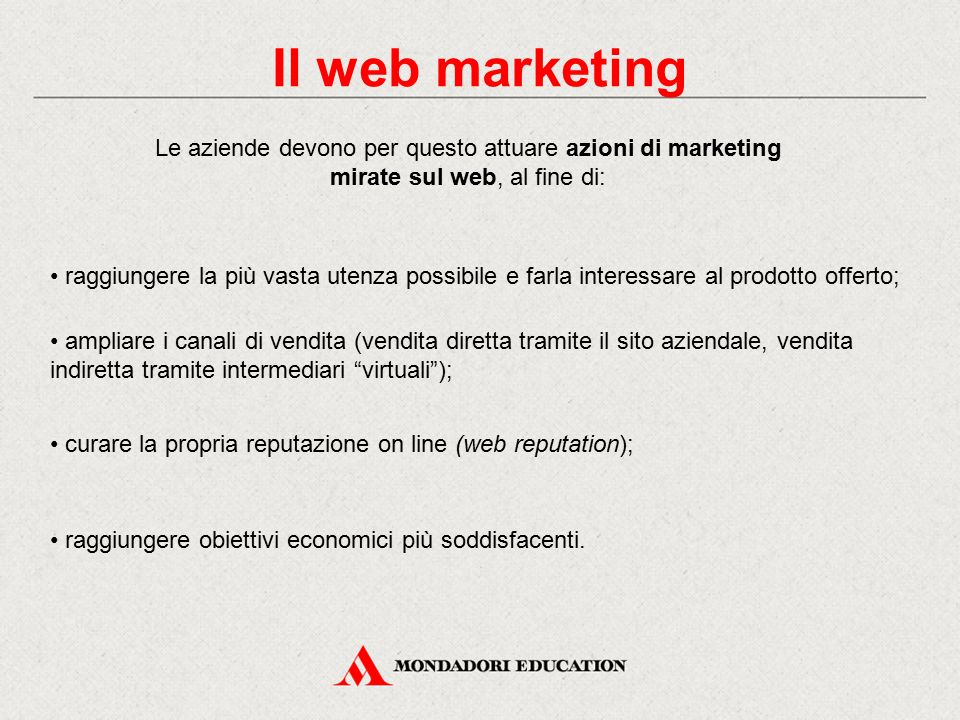 Il web marketing Le aziende devono per questo attuare azioni di marketing. mirate sul web, al fine di: