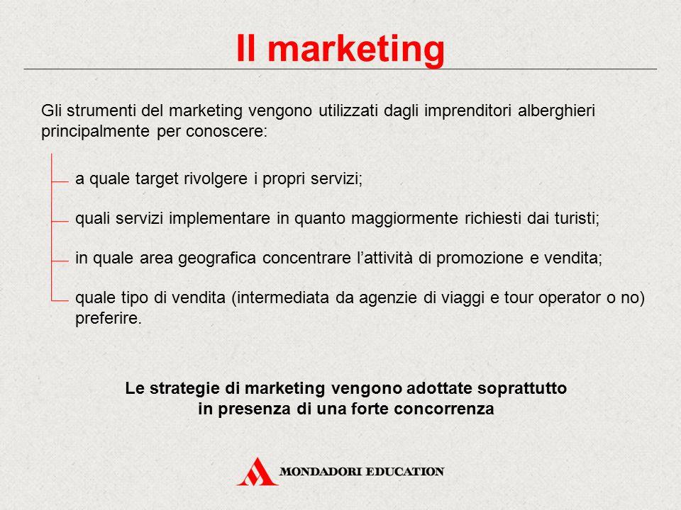 Il marketing Gli strumenti del marketing vengono utilizzati dagli imprenditori alberghieri principalmente per conoscere: