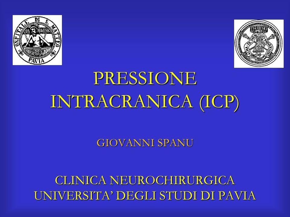 PRESSIONE INTRACRANICA (ICP) GIOVANNI SPANU CLINICA NEUROCHIRURGICA UNIVERSITA' DEGLI STUDI DI PAVIA