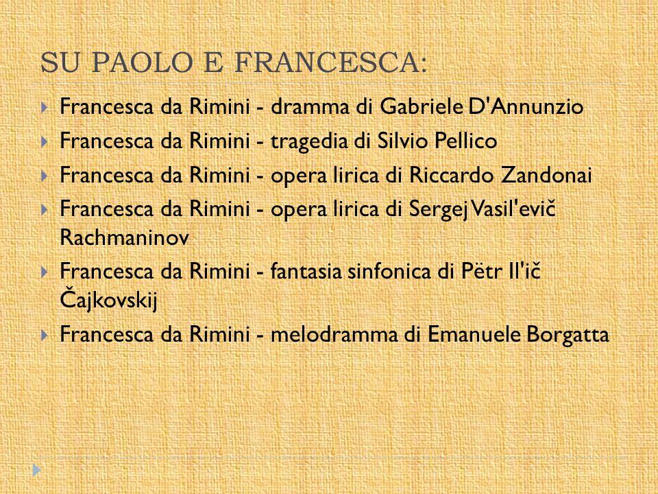 SU PAOLO E FRANCESCA: Francesca da Rimini - dramma di Gabriele D Annunzio. Francesca da Rimini - tragedia di Silvio Pellico.