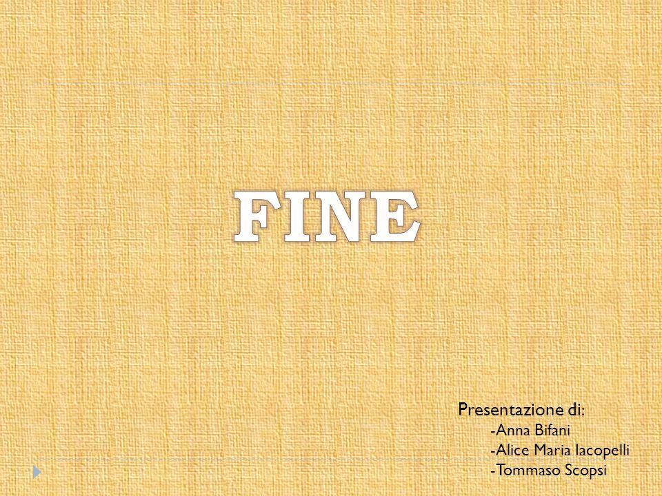 FINE Presentazione di: -Anna Bifani -Alice Maria Iacopelli