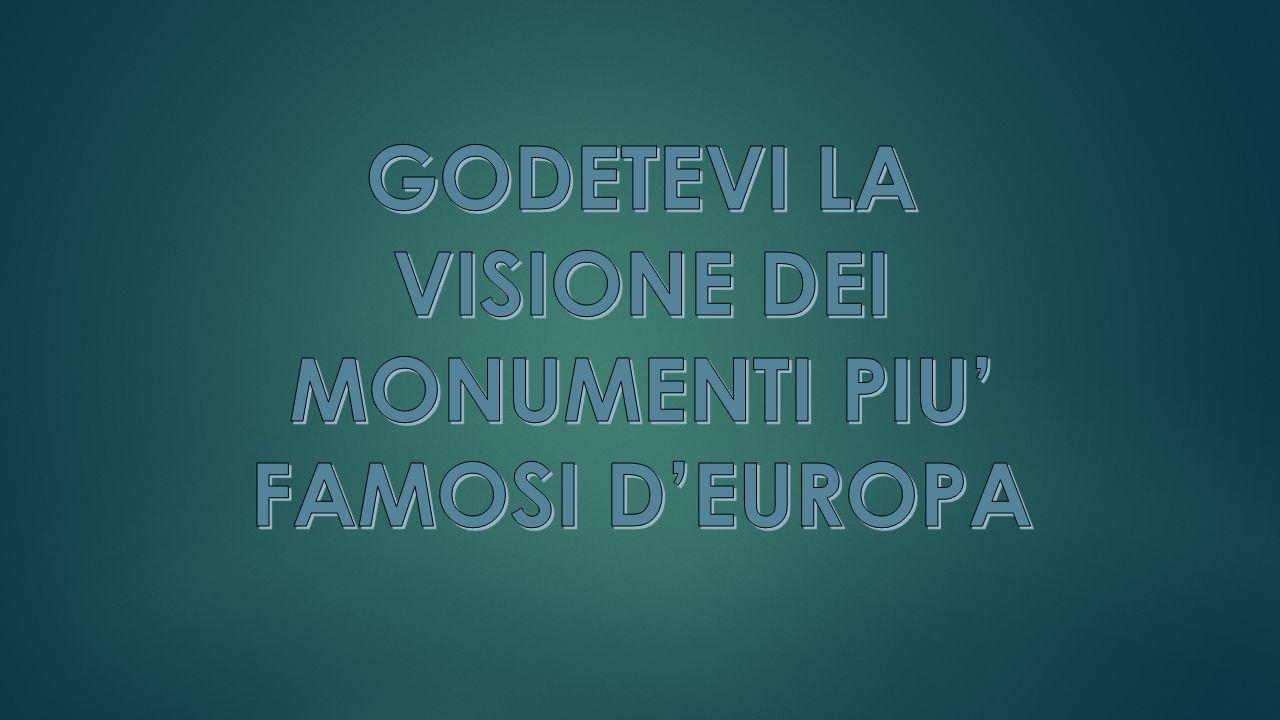 GODETEVI LA VISIONE DEI MONUMENTI PIU' FAMOSI D'EUROPA