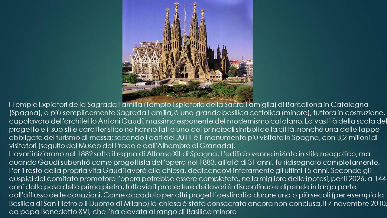 l Temple Expiatori de la Sagrada Família (Tempio Espiatorio della Sacra Famiglia) di Barcellona in Catalogna (Spagna), o più semplicemente Sagrada Família, è una grande basilica cattolica (minore), tuttora in costruzione, capolavoro dell architetto Antoni Gaudí, massimo esponente del modernismo catalano. La vastità della scala del progetto e il suo stile caratteristico ne hanno fatto uno dei principali simboli della città, nonché una delle tappe obbligate del turismo di massa; secondo i dati del 2011 è il monumento più visitato in Spagna, con 3,2 milioni di visitatori (seguito dal Museo del Prado e dall Alhambra di Granada).