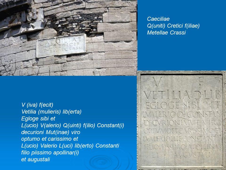 Caeciliae Q(uniti) Cretici f(iliae) Metellae Crassi. V (iva) f(ecit) Vetilia (mulieris) lib(erta)